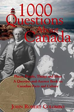 1000 Questions about Canada: Places, People, Things and Ideas, a Question-And-Answer Book on Canadian Facts and Culture 9780888822321