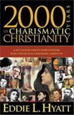 2000 Years of Charismatic Christianity: A 21st Century Look at Church History from a Pentecostal/Charismatic Prospective 9780884198727