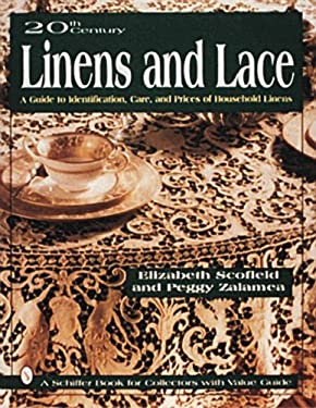 20th Century Linens and Lace : A Guide to Identification, Care and Prices of Household Linens