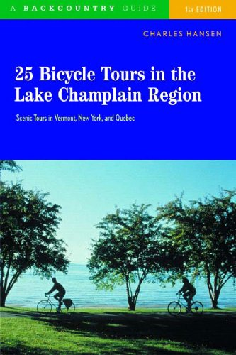 25 Bicycle Tours in the Lake Champlain Region: Scenic Rides in Vermont, New York, and Quebec 9780881505757