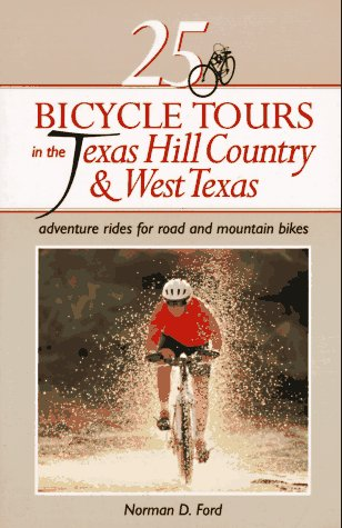 25 Bicycle Tours in the Texas Hill Country and West Texas 9780881503241