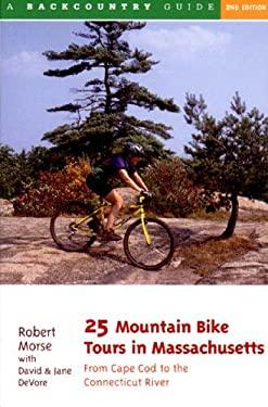 25 Mountain Bike Tours in Massachusetts: From the Connecticut River to the Atlantic Coast 9780881504569