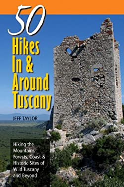 Explorer's Guides: 50 Hikes in & Around Tuscany: Hiking the Mountains, Forests, Coast & Historic Sites of Wild Tuscany & Beyond 9780881507348
