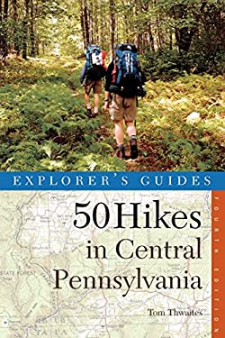 50 Hikes in Central Pennsylvania: From the Great Valley to the Allegheny Plateau 9780881504750
