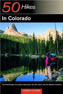 Explorer's Guide 50 Hikes in Colorado: The Front Range, the Central Mountains, the San Juan, and the Western Canyons 9780881505566