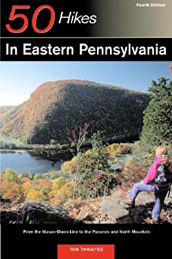 Explorer's Guide 50 Hikes in Eastern Pennysylvania: From the Mason-Dixon Line to the Poconos and North Mountain 9780881505917