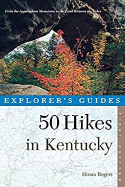 Explorer's Guide 50 Hikes in Kentucky: From the Appalachian Mountains to the Land Between the Lakes 9780881505511