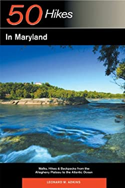 50 Hikes in Maryland: Walks, Hikes & Backpacks from the Allegheny Plateau to the Atlantic Ocean 9780881507768