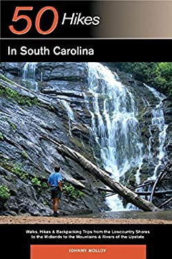Explorer's Guides: 50 Hikes in South Carolina: Walks, Hikes & Backpacking Trips from the Lowcountry Shores to the Midlands to the Mountains & Rivers o 9780881507645