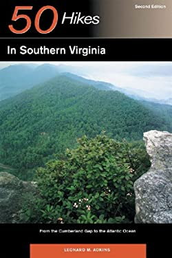 50 Hikes in Southern Virginia: From the Cumberland Gap to the Atlantic Ocean 9780881507287