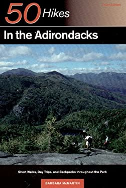50 Hikes in the Adirondacks: Short Walks, Day Trips, and Backpacks Through the Park 9780881503999