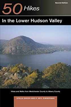 50 Hikes in the Lower Hudson Valley: Hikes and Walks from Westchester County to Albany County 9780881507959