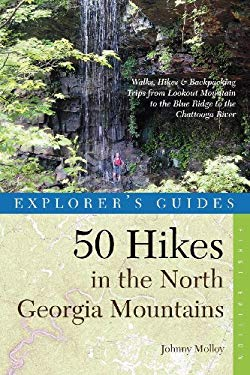 Explorer's Guides: 50 Hikes in the North Georgia Mountains: Walks, Hikes and Backpacking Trips from Lookout Mountain to the Blueridge to the Chattooga 9780881506488