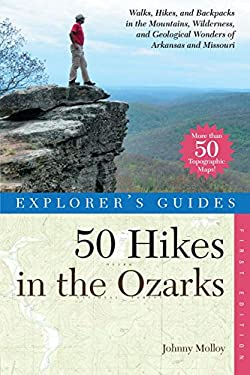 Explorer's Guides: 50 Hikes in the Ozarks: Walks, Hikes and Backpacks in the Mountains, Wildernesses and Geological Wonders of Arkansas and Missouri 9780881507355