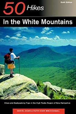 Explorer's Guide 50 Hikes in the White Mountains: Hikes and Backpacking Trips in the High Peak Region of New Hampshire 9780881506099