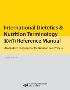 International Dietetics and Nutritional Terminology (Idnt) Reference Manual: Standard Language for the Nutrition Care Process 9780880914673