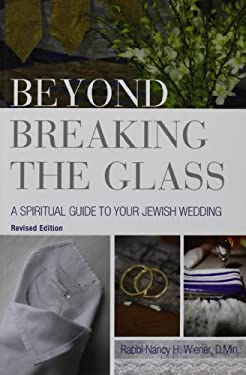 Beyond Breaking the Glass: A Spiritual Guide to Your Jewish Wedding 9780881231847