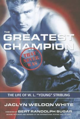 The Greatest Champion That Never Was: The Life of W. L.