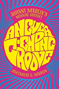 A Never-Ending Groove: Johnny Sandlin's Musical Odyssey 9780881462760