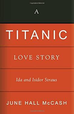 A Titanic Love Story: Ida and Isidor Straus 9780881462777
