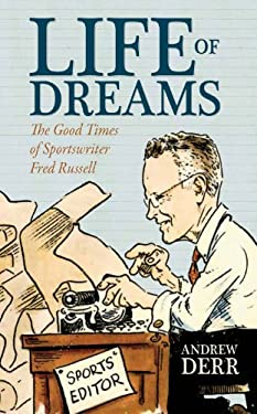Life of Dreams: The Good Times of Sportswriter Fred Russell 9780881462784
