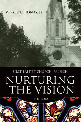 Nurturing the Vision: First Baptist Church, Raleigh, 1812-2012 9780881462838