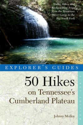 Explorer's Guide 50 Hikes on Tennessee's Cumberland Plateau: Walks, Hikes, & Backpacks from the Tennessee River Gorge to the Big South Fork and Throug 9780881509335