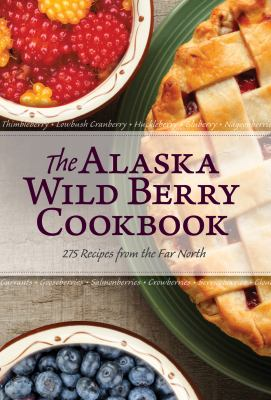 Alaska Wild Berry Cookbook: 275 Recipes from the Far North 9780882408606