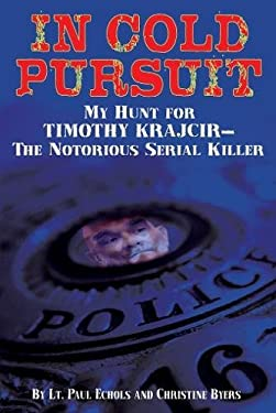In Cold Pursuit: My Hunt for Timothy Krajcir - The Notorious Serial Killer 9780882823485