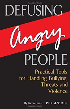 Defusing Angry People: Practical Tools for Handling Bullying, Threats, and Violence 9780882823492