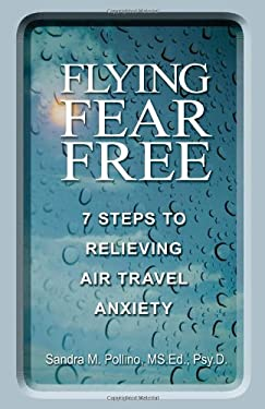 Flying Fear Free: 7 Steps to Relieving Air Travel Anxiety 9780882823737