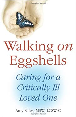 Walking on Eggshells: Caring for a Critically Ill Loved One 9780882823805