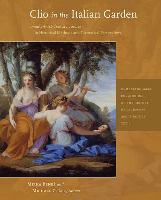 Clio in the Italian Garden: Twenty-First-Century Studies in Historical Methods and Theoretical Perspectives 9780884023678
