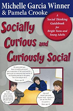 Socially Curious, Curiously Social: A Social Thinking Guidebook for Bright Teens & Young Adults 9780884272021
