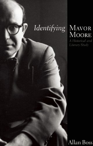 Identifying Mavor Moore: A Historical and Literary Study 9780887549199