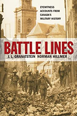 Battle Lines: Eyewitness Accounts from Canada's Military History 9780887626180