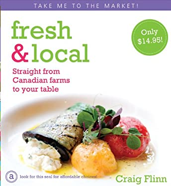 Fresh & Local (Pocket Size): Straight from Canadian Farms to Your Table 9780887809163