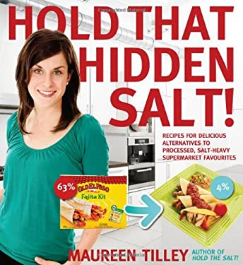 Hold That Hidden Salt!: Recipes for Delicious Alternatives to Processed, Salt-Heavy Supermarket Favourites 9780887809521