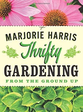 Thrifty Gardening: From the Ground Up 9780887842719