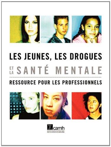 Les Jeunes, Les Drogues Et La Sante Mentale: Ressource Pour Les Professionnels 9780888684905