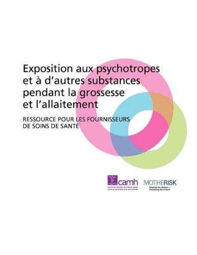 Exposition Aux Psychotropes Et D'Autres Substances Pendant La Grossesse Et L'Allaitement: Ressource Pour Les Fournisseurs de Soins de Sant 9780888685988