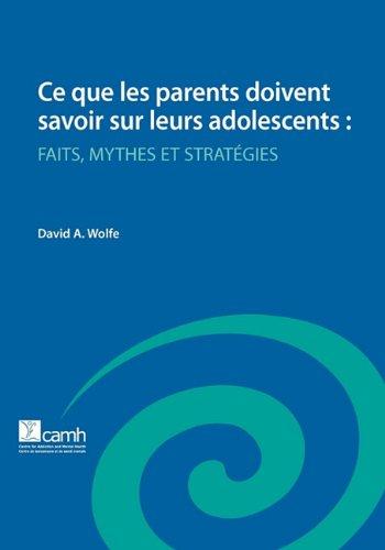 Ce Que Les Parents Doivent Savoir Sur Leurs Adolescents: Faits, Mythes Et Strategies 9780888686077