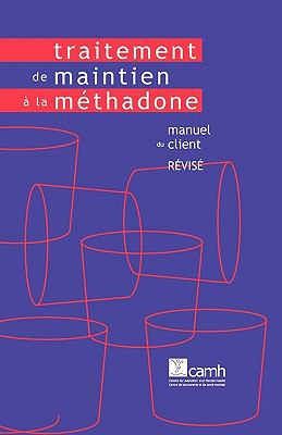 Traitement de Maintien a la Methadone: Manuel Du Client (Version Revisee) 9780888687029
