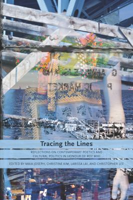 Tracing the Lines: Reflections on Contemporary Poetics and Cultural Politics in Honour of Roy Miki 9780889226944