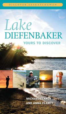 Lake Diefenbaker: Yours to Discover 9780889772298