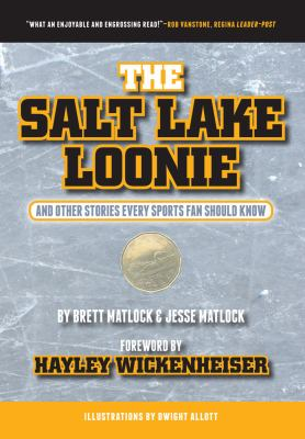 The Salt Lake Loonie: And Other Stories Every Sports Fan Should Know 9780889772397