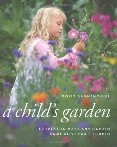 A Child's Garden: 60 Ideas to Make Any Garden Come Alive for Children 9780881928433