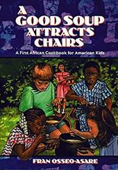 A Good Soup Attracts Chairs: A First African Cookbook for American Kids 3957023