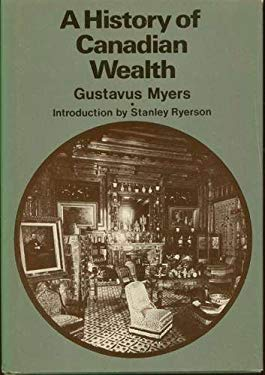 A History of Canadian Wealth 9780888620170
