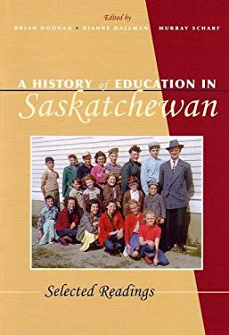 A History of Education in Saskatchewan: Selected Readings 9780889771901